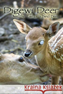 Digewi Deer the Tale of a Blind Deer Angie Carpenter Jennifer Tipton Cappoen Lynn Bemer Coble 9780984672431