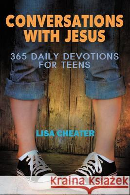 Conversations with Jesus: 365 Daily Devotions for Teens Lisa Cheater   9780984765515