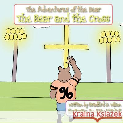 The Bear and the Cross Bradford D. Wilson Abby Mitchell 9780984865109