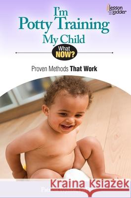 I'm Potty Training My Child: Proven Methods That Work Patricia Wynne 9780984865765