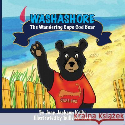 Washashore: The Wandering Cape Cod Bear Joan Jackson Kelly Taillefer Long 9780984876235