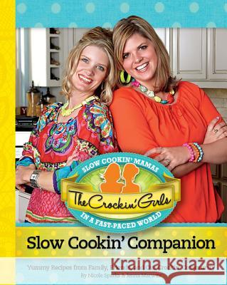 The Crockin' Girls Slow Cookin' Companion: Yummy Recipes from Family, Friends, and Our Crockin' Community Nicole Sparks Jenna Marwitz 9780984961405