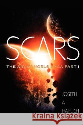 Scars: The Archangels Saga Part 1 Joseph A. Haiflich 9780984978021