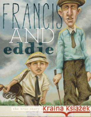 Francis and Eddie: The True Story of America's Underdogs Brad Herzog Zachary Pullen 9780984991921