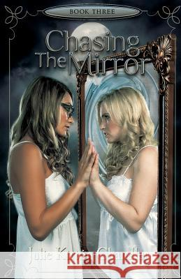 Chasing the Mirror Julie Kirton Chandler 9780985017354