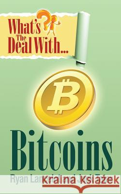 What's the Deal with Bitcoins? Ryan Lancelot Jack Tatar 9780985082062