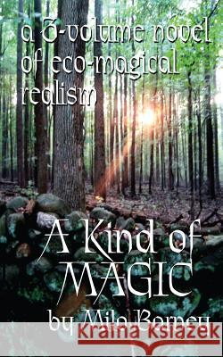 A Kind of Magic: A Three-Volume Novel of Eco-Magical Realism Milo Barney Emily King Emily King 9780985234027