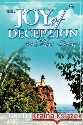 The Joy of Deception and Other Stories Gretchen Johnson 9780985255220 Lamar University Press