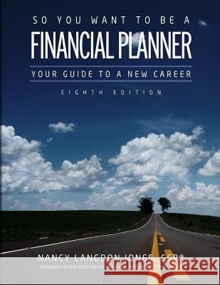 So You Want to Be a Financial Planner: Your Guide to a New Career (8th Edition) Nancy Langdon Jone 9780985259426