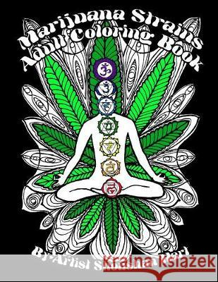 Marijuana Strains: Adult Coloring Book Shoushan Hart Shoushan Hart 9780985260217