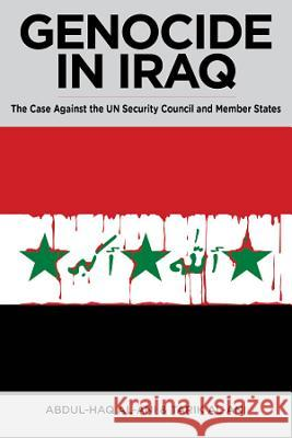 Genocide in Iraq: The Case Against the UN Security Council and Member States Abdul Haq Al Ani 9780985335304