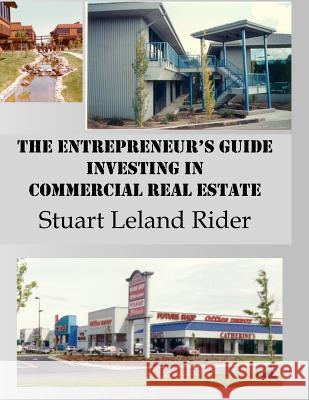The Entrepreneur's Guide - Investing in Commercial Real Estate MR Stuart Leland Rider 9780985344450