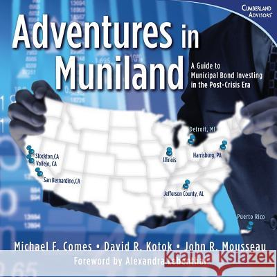 Adventures in Muniland: A Guide to Municipal Bond Investing in the Post-Crisis Era Michael Comes David R. Kotok John R. Mousseau 9780985344740