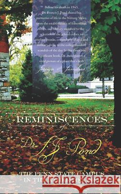 Reminiscences of Dr. F.J. Pond: The Penn State Campus in the Atherton Era Dr Francis J. Pond 9780985348830