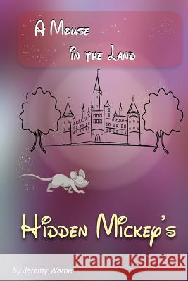 Hidden Mickeys: A Mouse in the Land Jeremy Warner Danielle Warner 9780985355524 Portrait Health Publishing