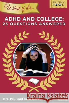 What If It's ADHD and College: 25 Questions Answered Paul Nevi Kerri Nevi Jeremy Shape 9780985355531