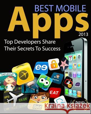 Best Mobile Apps of 2013: Top Developers Share Their Secrets to Success Jeremy Warner 9780985355562 Portrait Health Publishing