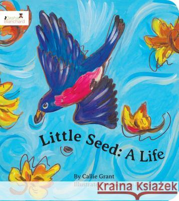 Little Seed: A Life Callie Grant Suzanne Etienne 9780985409074