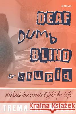 Deaf, Dumb, Blind & Stupid: Michael Anderson's Fight for Life Tremayne Moore Shantae A. Charles Cynthia Portalati 9780985446345