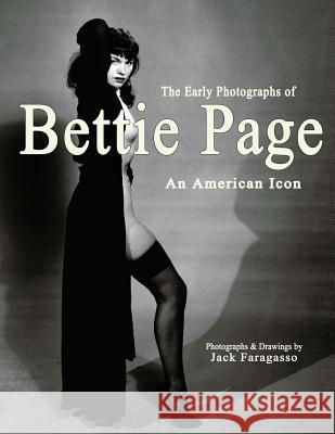 The Early Photographs of Bettie Page: An American Icon Jack Faragasso Gary Reed 9780985480745 Binary Publications