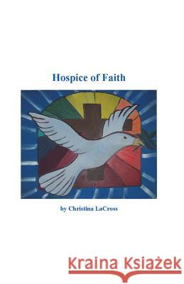 Hospice of Faith Christiana Lacross Helen Bolton 9780985531263