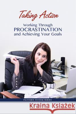 Taking Action: Working Through Procrastination and Achieving Your Goals  9780985593766
