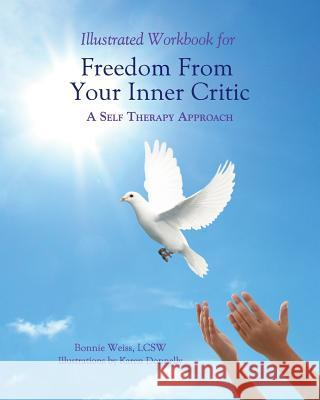 Illustrated Workbook for Freedom from Your Inner Critic: A Self Therapy Approch Karen Donnelly Bonnie J. Weis 9780985593773 Pattern System Books