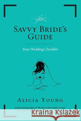 The Savvy Bride's Guide: Part II - Your Wedding Checklist (Journal, with Blank Pages for Note-Taking) Alicia Young 9780985595074