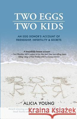 Two Eggs, Two Kids: An Egg Donor's Account of Friendship, Infertility & Secrets Alicia Young 9780985595098