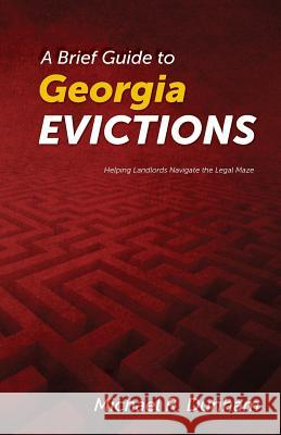 A Brief Guide to Georgia Evictions Michael R. Dunham 9780985733803