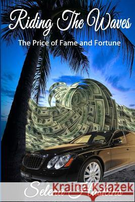 Riding the Waves: The Price of Fame and Fortune Selena Haskins 9780985909628