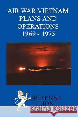 Air War Vietnam Plans and Operations 1969 - 1975 Elizabeth Hartsook Stuart Slade 9780985973094