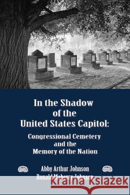 IN THE SHADOW OF THE UNITED STATES CAPITOL Abby A. Johnson Ronald M. Johnson 9780986021602
