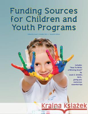 Funding Sources for Children and Youth Programs Louis S. Schafer Anita Schafer 9780986035746