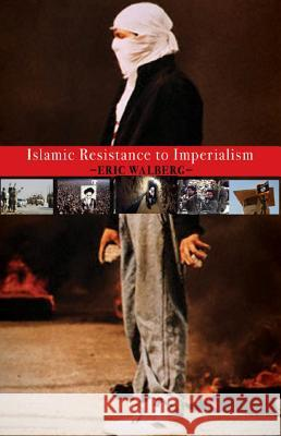 Islamic Resistance to Imperialism Eric Walberg 9780986073182