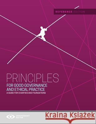 Principles for Good Governance and Ethical Practice: A Guide for Charities and Foundations (Reference Edition) Sector Independent 9780986154805