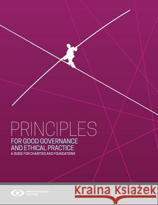 Principles for Good Governance and Ethical Practice: A Guide for Charities and Foundations Sector Independent 9780986154812