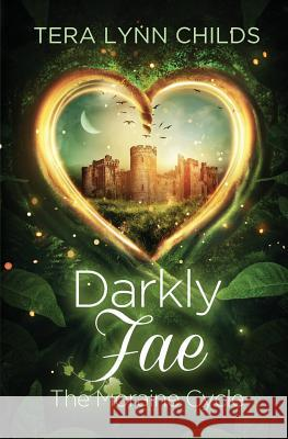 Darkly Fae: The Moraine Cycle Tera Lynn Childs 9780986162343