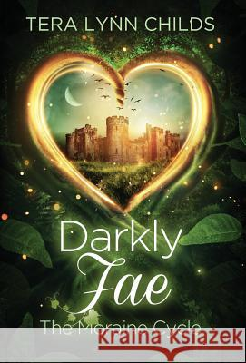 Darkly Fae: The Moraine Cycle Tera Lynn Childs 9780986162381