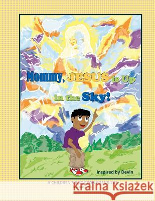 Mommy, Jesus Is Up in the Sky! Frederick Alexander 9780986277146
