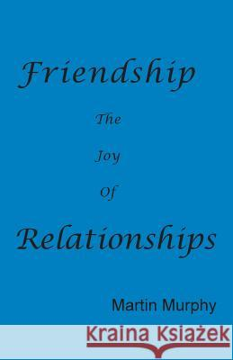 Friendship: The Joy of Relationships Martin Murphy 9780986405518
