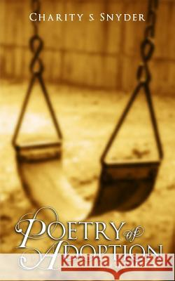 Poetry of Adoption: My Struggle to Be Triumphant Charity S. Snyder 9780986440540