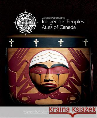 Indigenous Peoples Atlas of Canada The Royal Canadian Geographical Society/ 9780986751622