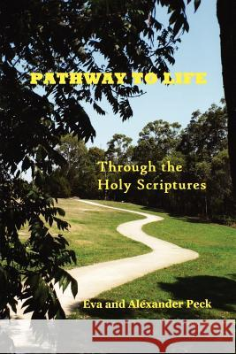 Pathway to Life -- Through the Holy Scriptures Eva Peck Alexander Peck 9780987090522