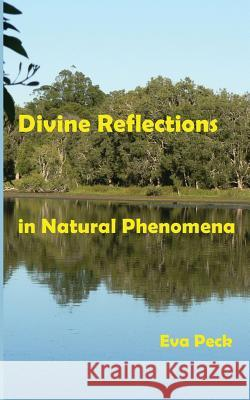 Divine Reflections in Natural Phenomena Eva Peck Alexander Peck 9780987090591 Pathway Publishing