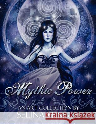 Mythic Power: An Art Collection by Selina Fenech Selina Fenech 9780987151179 Fairies and Fantasy Pty, Limited