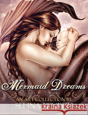 Mermaid Dreams: An Art Collection by Selina Fenech Selina Fenech 9780987151186 Fairies and Fantasy Pty, Limited