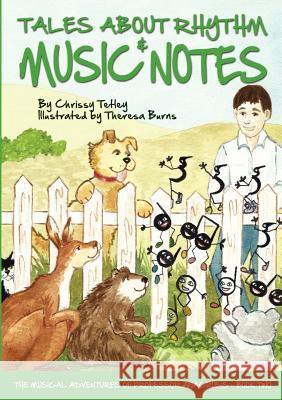 Tales about Rhythm and Music Notes Chrissy Tetley Theresa Burns 9780987296825