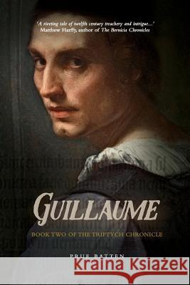 Guillaume: Book Two of the Triptych Chronicle Prue Batten 9780987330598