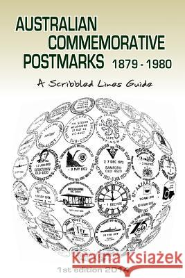 Australian Commemorative Postmarks 1879-1980: A Scribbled Lines Guide MR Peter James Bond 9780987347022